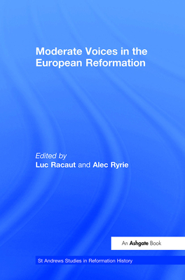 Moderate Voices in the European Reformation - Racaut, Luc (Editor)