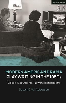 Modern American Drama: Playwriting in the 1950s: Voices, Documents, New Interpretations - Abbotson, Susan C W, and Murphy, Brenda (Editor), and Listengarten, Julia (Editor)