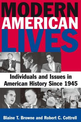 Modern American Lives: Individuals and Issues in American History Since 1945: Individuals and Issues in American History Since 1945 - Browne, Blaine T, and Cottrell, Robert C