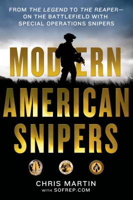 Modern American Snipers: From the Legend to the Reaper---On the Battlefield with Special Operations Snipers - Martin, Chris