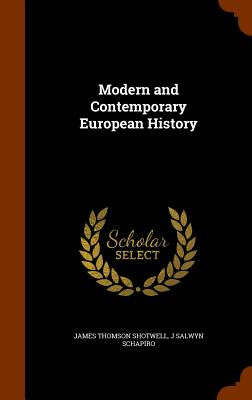 Modern and Contemporary European History - Shotwell, James Thomson, and Schapiro, J Salwyn
