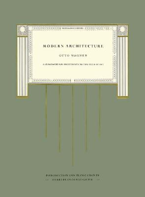 Modern Architecture: A Guidebook for His Students to This Field of Art - Wagner, Otto, and Mallgrave, Harry Francis, Dr. (Introduction by)
