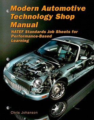 Modern Automotive Technology Shop Manual: NATEF Standards Job Sheets for Performance-Based Learning - Johanson, Chris