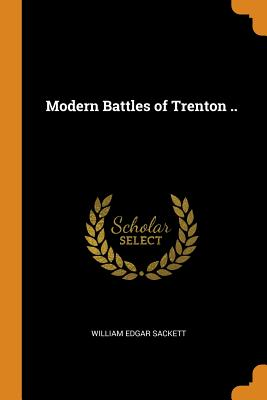 Modern Battles of Trenton .. - Sackett, William Edgar