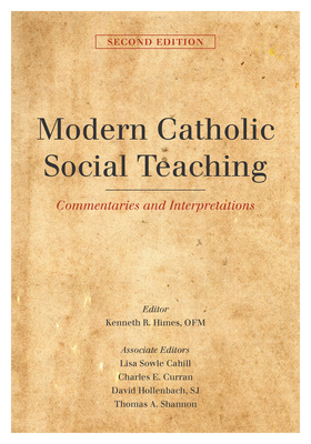 Modern Catholic Social Teaching: Commentaries and Interpretations - Himes, Kenneth R (Editor), and Cahill, Lisa Sowle (Editor), and Curran, Charles E (Editor)