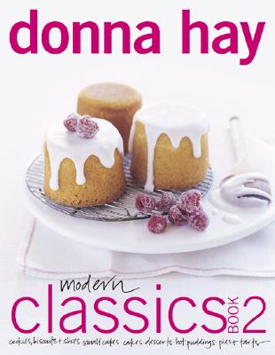 Modern Classics Book 2: Cookies, Biscuits & Slices, Small Cakes, Cakes, Desserts, Hot Puddings, Pies & Tarts - Hay, Donna