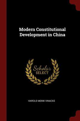 Modern Constitutional Development in China - Vinacke, Harold Monk
