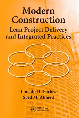 Modern Construction: Lean Project Delivery and Integrated Practices - Forbes, Lincoln H