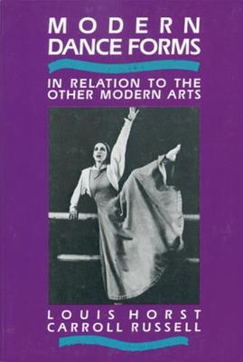 Modern Dance Forms: In Relation to the Other Modern Arts - Horst, Louis, and Russell, Carroll, and Graham, Martha (Introduction by)