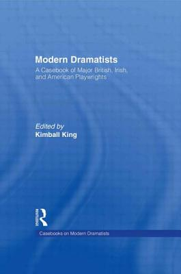 Modern Dramatists: A Casebook of Major British, Irish, and American Playwrights - King, Kimball