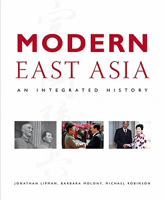 Modern East Asia: An Integrated History - Lipman, Jonathan N., and Molony, Barbara, and Robinson, Michael A.