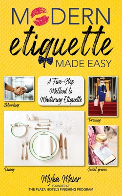 Modern Etiquette Made Easy: A Five-Step Method to Mastering Etiquette - Meier, Myka