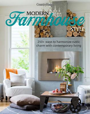 Modern Farmhouse Style: 250+ Ways to Harmonize Rustic Charm with Contemporary Living - Country Home