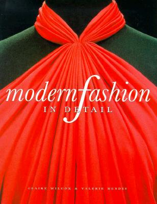Modern Fashion in Detail - Wilcox, Clarie, and Mendes, Valerie, and Wilcox, Claire