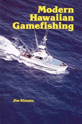 Modern Hawaiian Gamefishing - Rizzuto, Jim