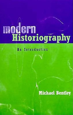 Modern Historiography: An Introduction - Bentley, Michael