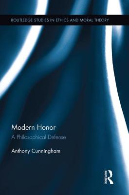 Modern Honor: A Philosophical Defense - Cunningham, Anthony