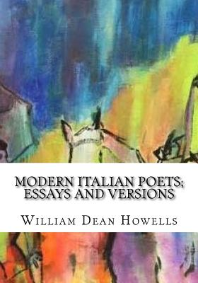 Modern Italian Poets; Essays and Versions - Howells, William Dean