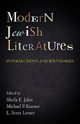 Modern Jewish Literatures: Intersections and Boundaries - Jelen, Sheila E (Editor), and Kramer, Michael P (Editor), and Lerner, L Scott (Editor)
