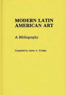 Modern Latin American Art: A Bibliography - Findlay, James A