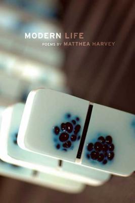 Modern Life: Poems - Harvey, Matthea