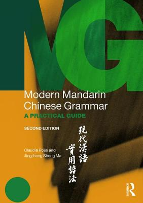 Modern Mandarin Chinese Grammar: A Practical Guide - Ross, Claudia, PH.D., and Ma, Jing-Heng Sheng