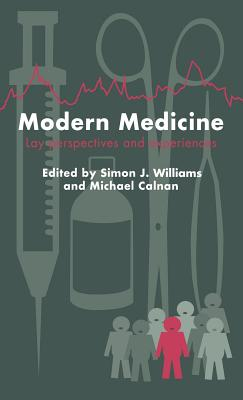 Modern Medicine: Lay Perspectives And Experiences - Williams, Simon J (Editor), and Calnan, Michael (Editor)