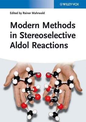 Modern Methods in Stereoselective Aldol Reactions - Mahrwald, Rainer (Editor)