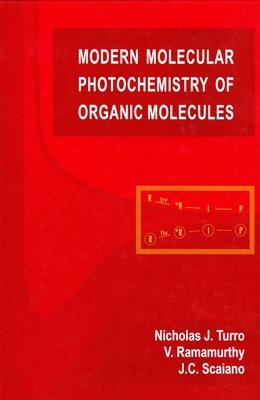 Modern Molecular Photochemistry of Organic Molecules - Turro, Nicholas J, and Scaiano, J C, and Ramamurthy, V
