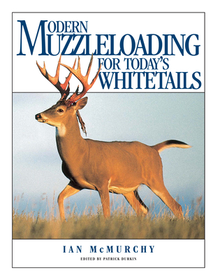 Modern Muzzleloading for Today's Whitetails - McMurchy, Ian, and Durkin, Patrick (Editor)