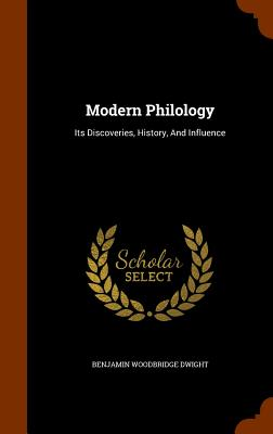 Modern Philology: Its Discoveries, History, and Influence - Dwight, Benjamin Woodbridge