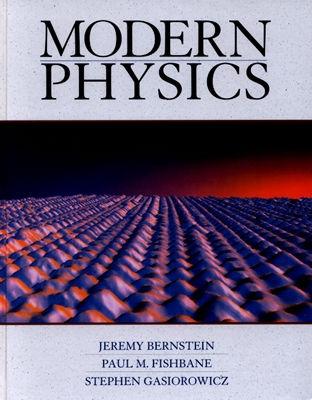 Modern Physics - Bernstein, Jeremy, and Fishbane, Paul M, and Gasiorowicz, Stephen G