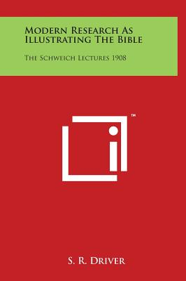 Modern Research as Illustrating the Bible: The Schweich Lectures 1908 - Driver, S R