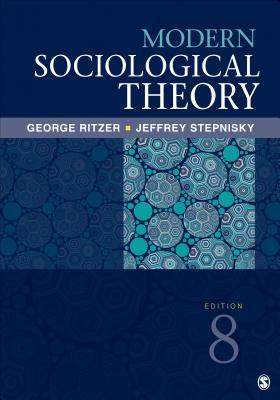 Modern Sociological Theory - Ritzer, George, Dr., and Stepnisky, Jeffrey N, Mr.