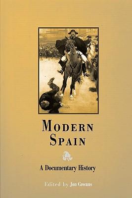 Modern Spain: A Documentary History - Cowans, Jon (Editor)
