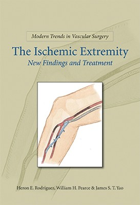 Modern Trends in Vascular Surgery: The Ischemic Extremities - Yao, James S. T., and Pearce, William H., and Matsumura, Jon S.
