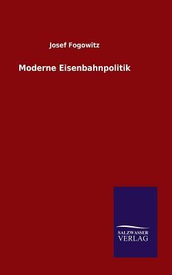 Moderne Eisenbahnpolitik - Fogowitz, Josef