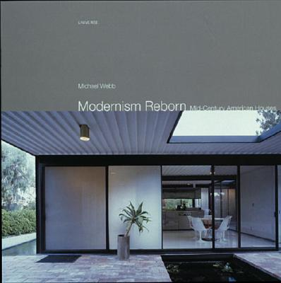 Modernism Reborn: Mid-Century American Houses - Webb, Michael (Introduction by), and Straus, Roger, III (Photographer)