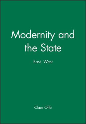 Modernity and the State: East, West - Offe, Claus