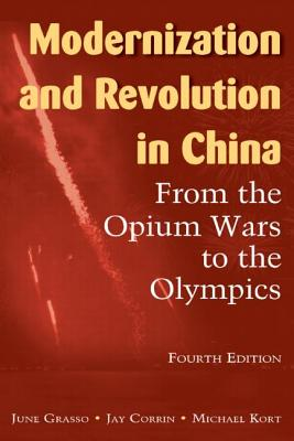 Modernization and Revolution in China: From the Opium Wars to the Olympics - Grasso, June, and Corrin, Jay P, and Kort