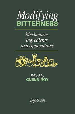 Modifying Bitterness: Mechanism, Ingredients, and Applications - Roy, Glenn