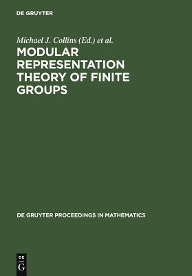Modular Representation Theory of Finite Groups - Collins, Michael J, Dr., M.D (Editor), and Parshall, Brian J (Editor), and Scott, Leonard L (Editor)