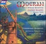 Moeran: The 2 String Quartets; Fantasy Quartet; Piano Trio