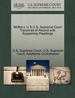 Moffat V. U S U.S. Supreme Court Transcript of Record with Supporting Pleadings - Additional Contributors, and U S Supreme Court (Creator)