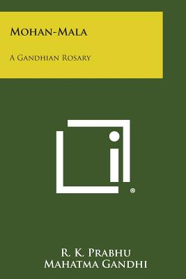 Mohan-Mala: A Gandhian Rosary - Prabhu, R K (Editor)