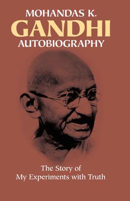 Mohandas K Ghandi: Autobiography - Gandhi, Mahatma