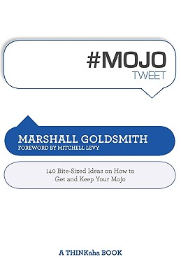 #Mojotweet: 140 Bite-Sized Ideas on How to Get and Keep Your Mojo - Goldsmith, Marshall, Dr.