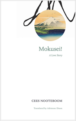 Mokusei!: A Love Story - Nooteboom, Cees, and Dixon, Adrienne (Translated by)