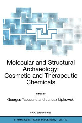 Molecular and Structural Archaeology: Cosmetic and Therapeutic Chemicals - Tsoucaris, Georges (Editor)