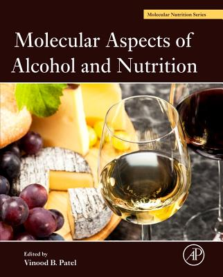 Molecular Aspects of Alcohol and Nutrition: A Volume in the Molecular Nutrition Series - Patel, Vinood B (Editor)